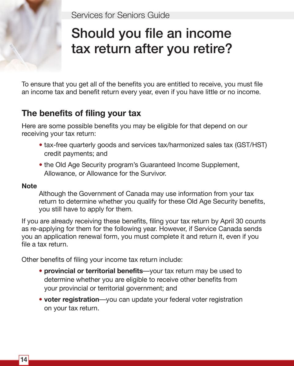 The benefits of filing your tax Here are some possible benefits you may be eligible for that depend on our receiving your tax return: tax-free quarterly goods and services tax/harmonized sales tax