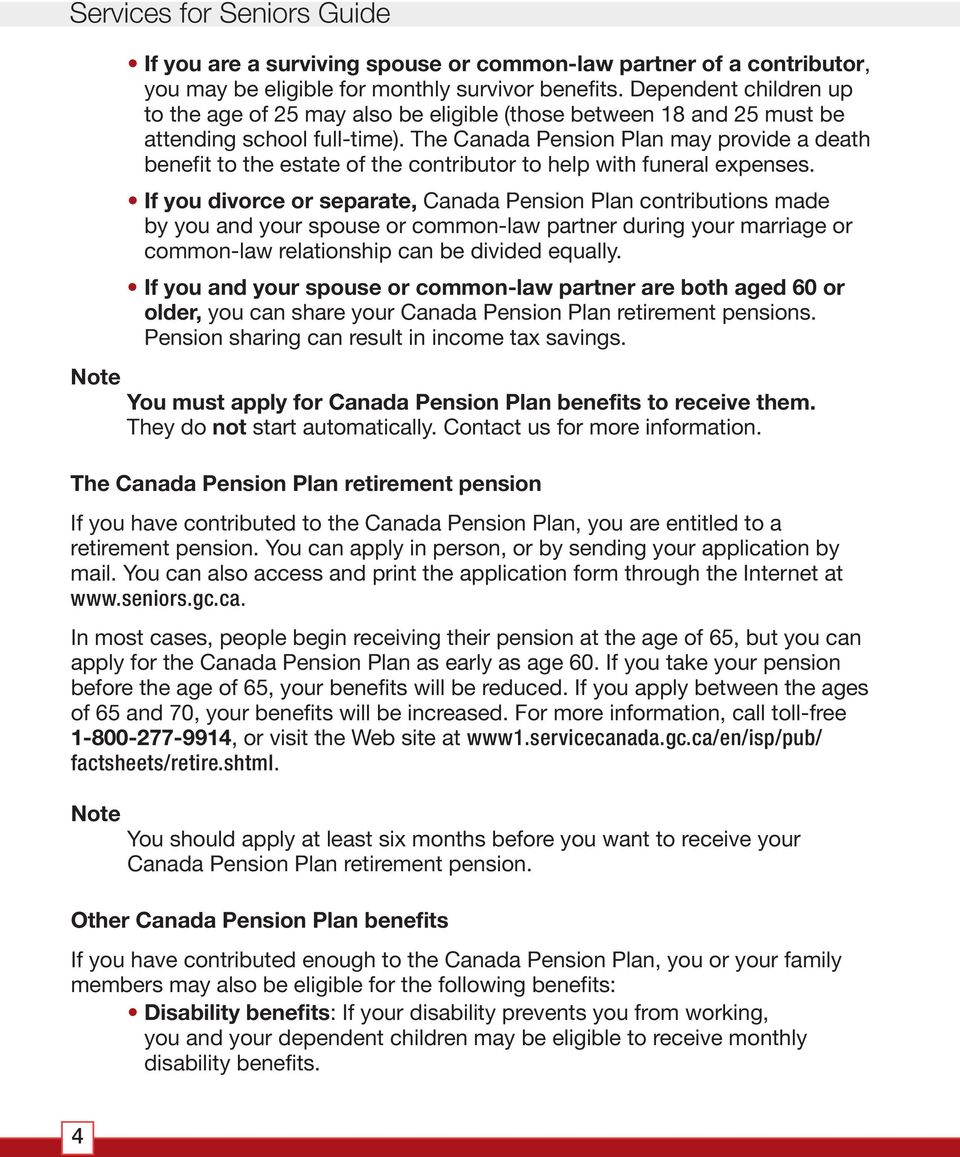 The Canada Pension Plan may provide a death benefit to the estate of the contributor to help with funeral expenses.