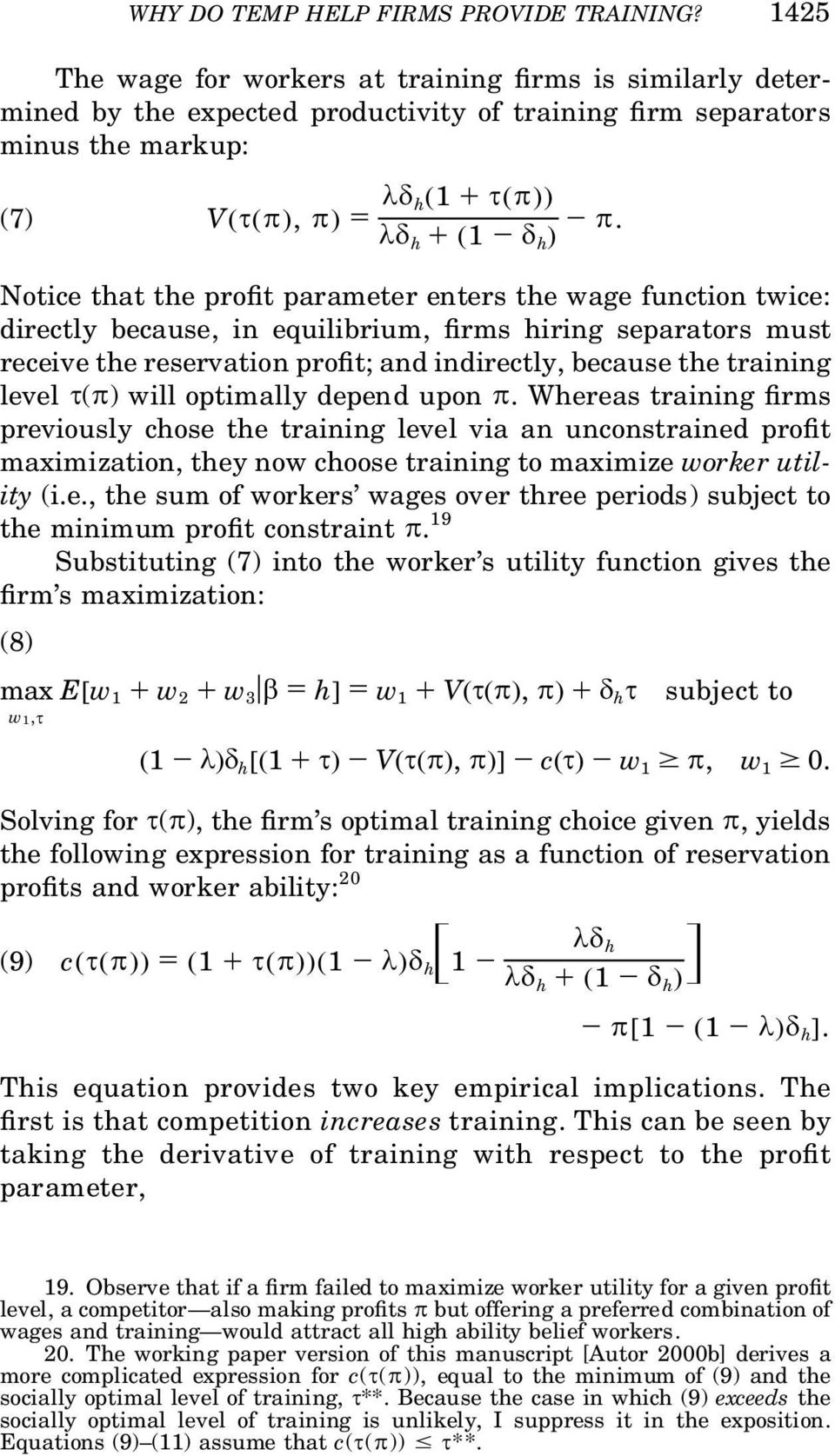 Notice that the pro t parameter enters the wage function twice: directly because, in equilibrium, rms hiring separators must receive the reservation pro t; and indirectly, because the training level
