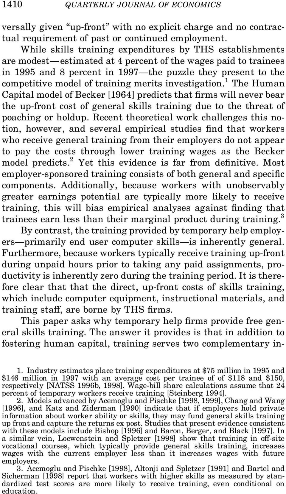 of training merits investigation. 1 The Human Capital model of Becker [1964] predicts that rms will never bear the up-front cost of general skills training due to the threat of poaching or holdup.