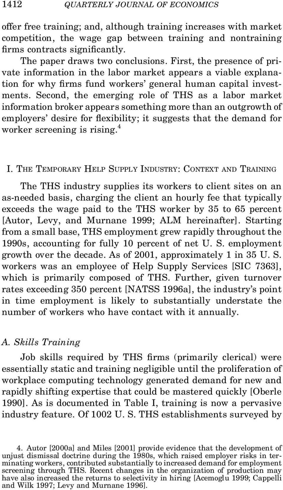 Second, the emerging role of THS as a labor market information broker appears something more than an outgrowth of employers desire for exibility; it suggests that the demand for worker screening is