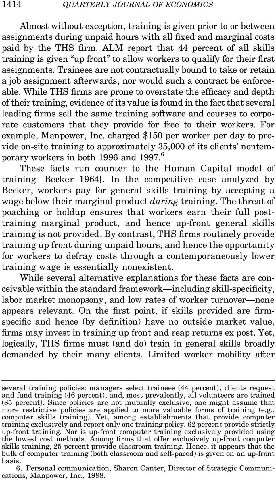 Trainees are not contractually bound to take or retain a job assignment afterwards, nor would such a contract be enforceable.