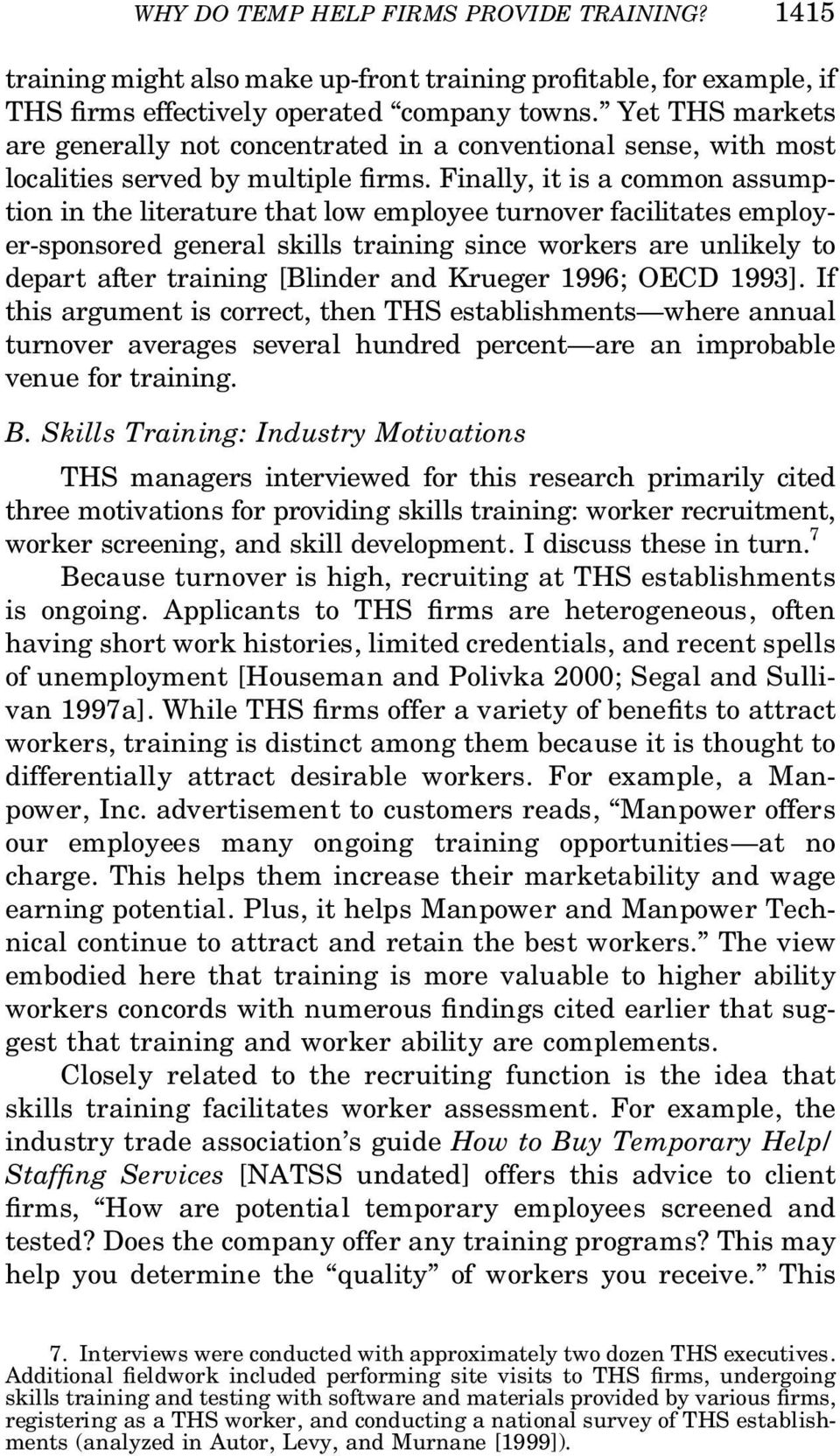 Finally, it is a common assumption in the literature that low employee turnover facilitates employer-sponsored general skills training since workers are unlikely to depart after training [Blinder and