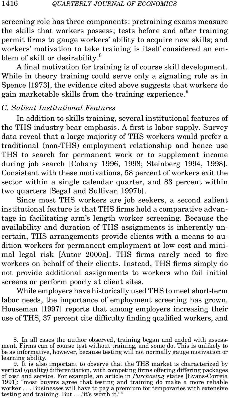 While in theory training could serve only a signaling role as in Spence [1973], the evidence cited above suggests that workers do gain marketable skills from the training experience. 9 C.