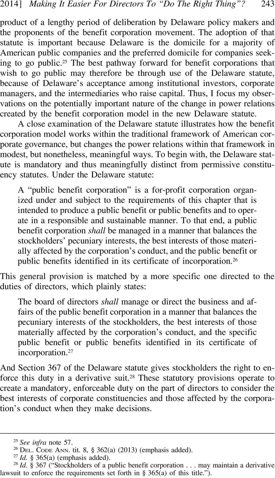 25 The best pathway forward for benefit corporations that wish to go public may therefore be through use of the Delaware statute, because of Delaware s acceptance among institutional investors,