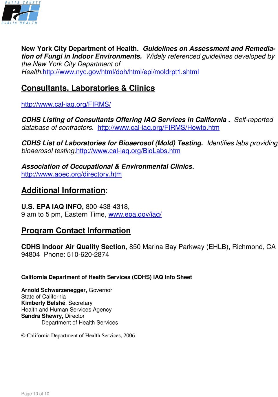 Self-reported database of contractors. http://www.cal-iaq.org/firms/howto.htm CDHS List of Laboratories for Bioaerosol (Mold) Testing. Identifies labs providing bioaerosol testing.http://www.cal-iaq.org/biolabs.