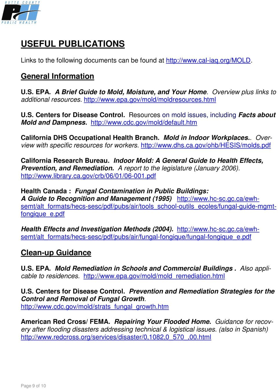 gov/mold/default.htm California DHS Occupational Health Branch. Mold in Indoor Workplaces.. Overview with specific resources for workers. http://www.dhs.ca.gov/ohb/hesis/molds.