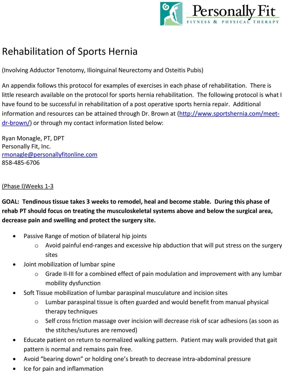 The following protocol is what I have found to be successful in rehabilitation of a post operative sports hernia repair. Additional information and resources can be attained through Dr.