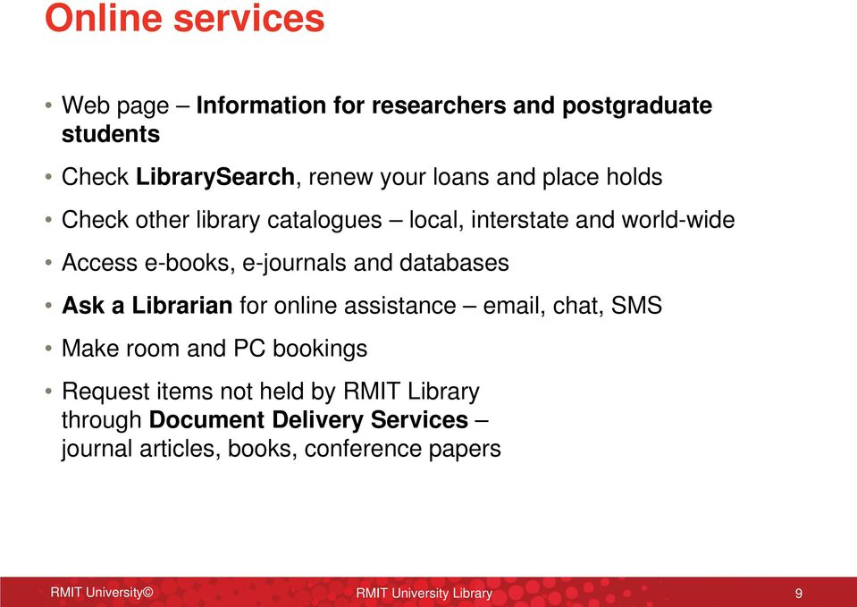 databases Ask a Librarian for online assistance email, chat, SMS Make room and PC bookings Request items not held by