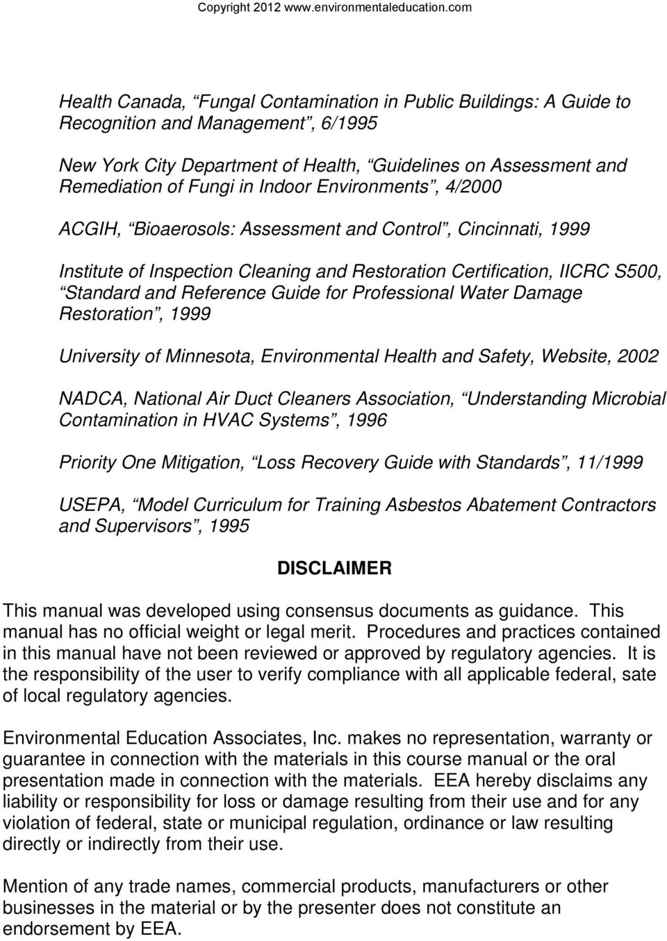 Professional Water Damage Restoration, 1999 University of Minnesota, Environmental Health and Safety, Website, 2002 NADCA, National Air Duct Cleaners Association, Understanding Microbial