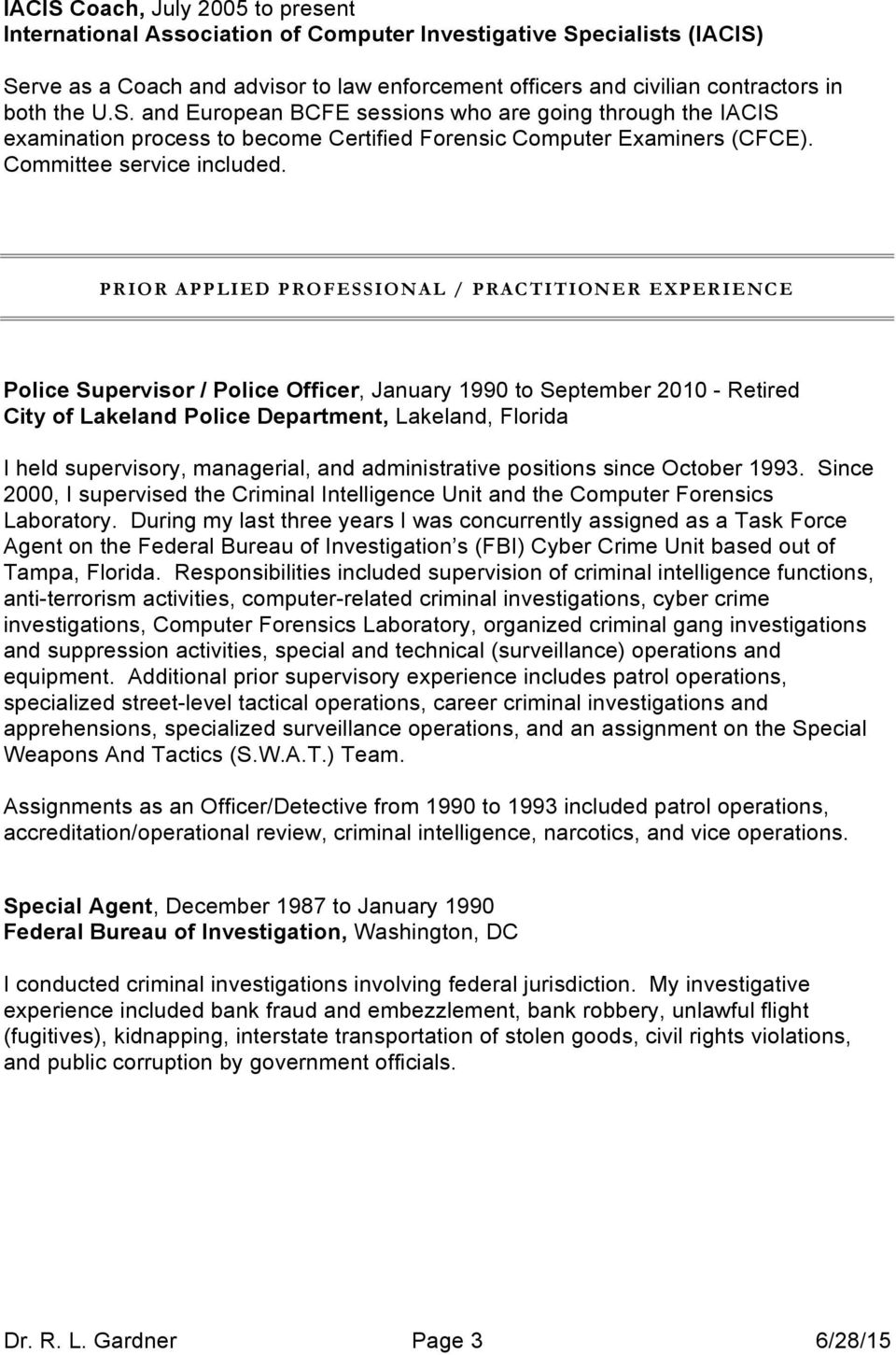 PRIOR APPLIED PROFESSIONAL / PRACTITIONER EXPERIENCE Police Supervisor / Police Officer, January 1990 to September 2010 - Retired City of Lakeland Police Department, Lakeland, Florida I held