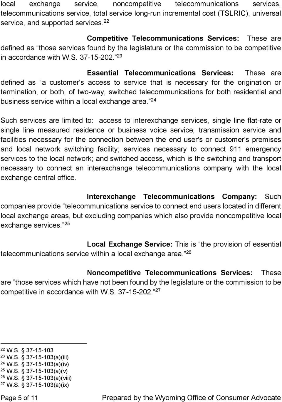 23 Essential Telecommunications Services: These are defined as a customer's access to service that is necessary for the origination or termination, or both, of two-way, switched telecommunications