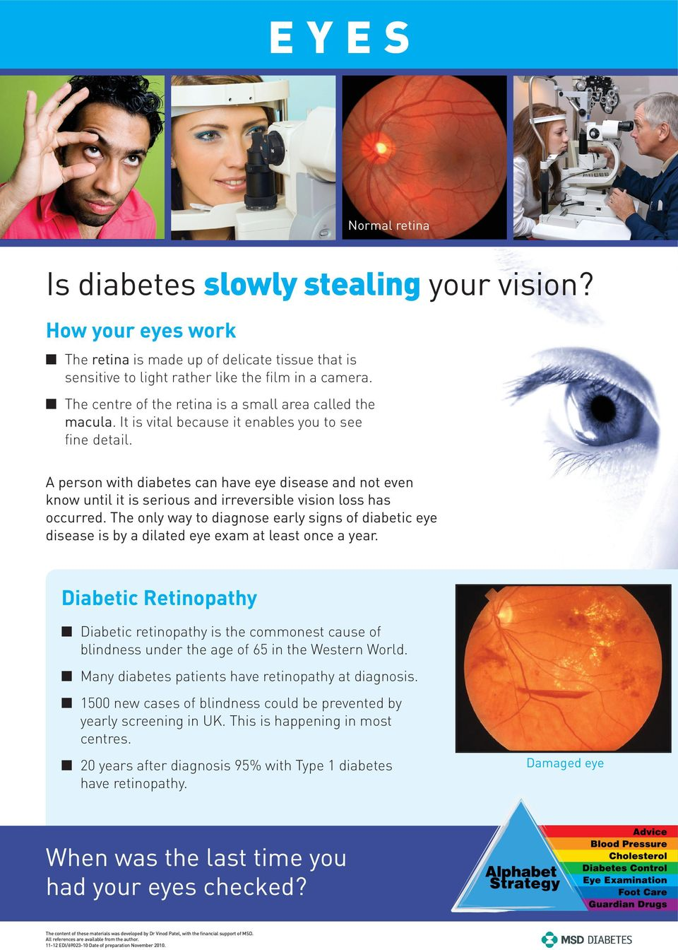 A person with diabetes can have eye disease and not even know until it is serious and irreversible vision loss has occurred.