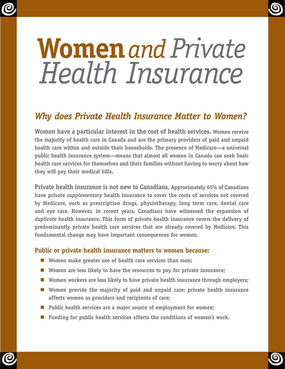 The presence of Medicare a universal public health insurance system means that almost all women in Canada can seek basic health care services for themselves and their families without having to worry