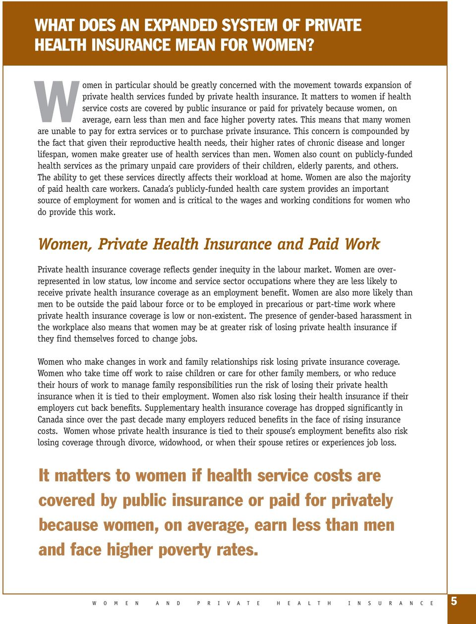 It matters to women if health service costs are covered by public insurance or paid for privately because women, on average, earn less than men and face higher poverty rates.