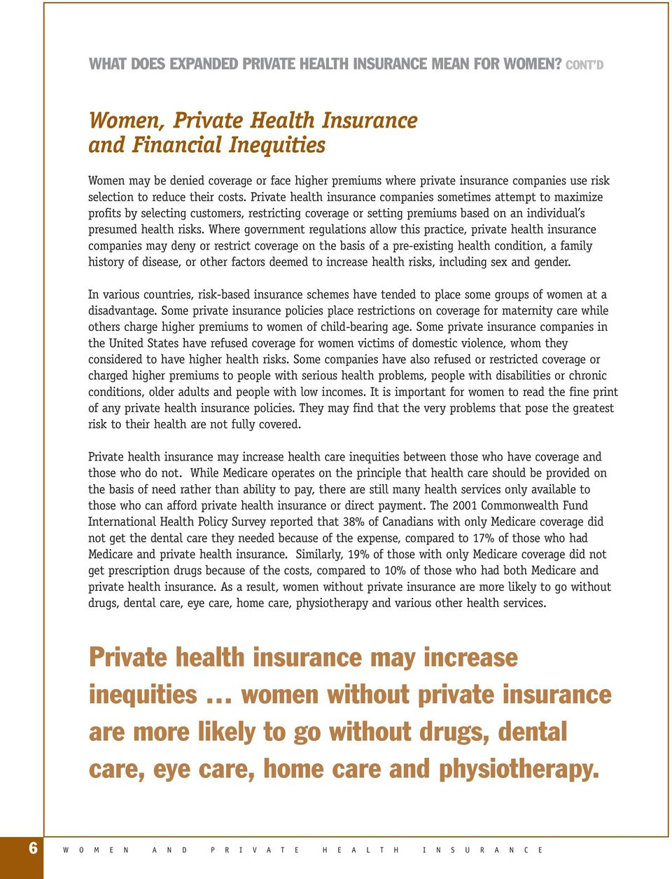 Private health insurance companies sometimes attempt to maximize profits by selecting customers, restricting coverage or setting premiums based on an individual s presumed health risks.