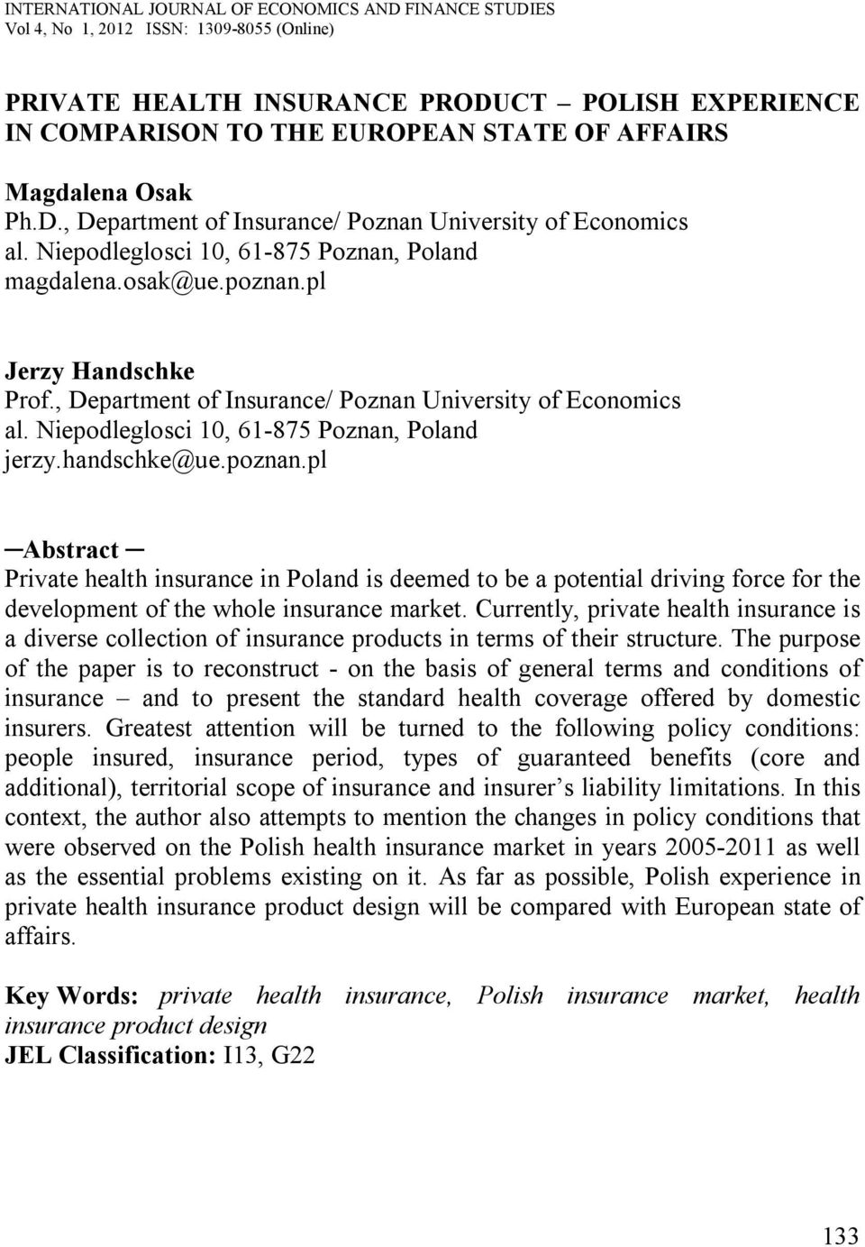 handschke@ue.poznan.pl Abstract Private health insurance in Poland is deemed to be a potential driving force for the development of the whole insurance market.