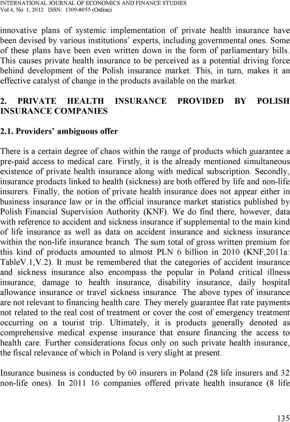 This causes private health insurance to be perceived as a potential driving force behind development of the Polish insurance market.
