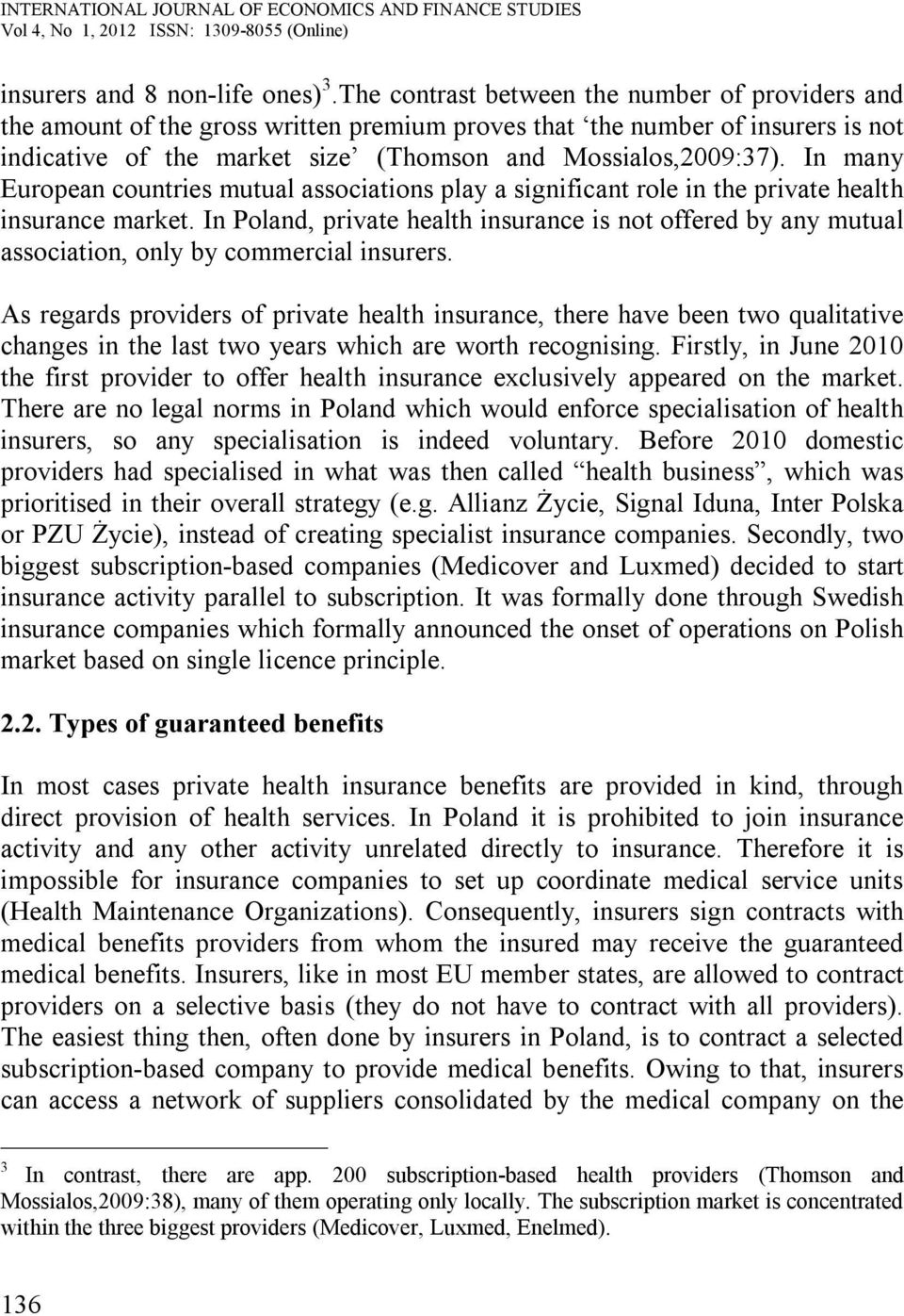 In many European countries mutual associations play a significant role in the private health insurance market.