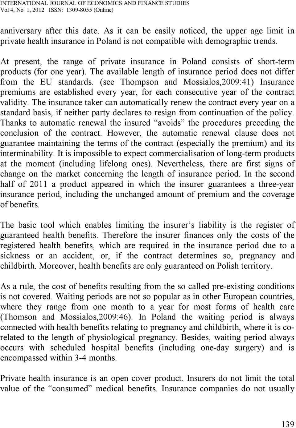 (see Thompson and Mossialos,2009:41) Insurance premiums are established every year, for each consecutive year of the contract validity.
