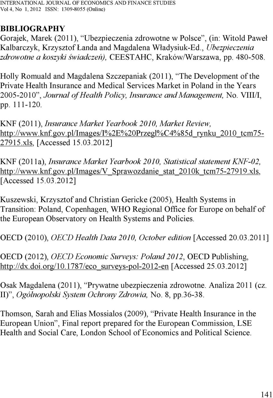Holly Romuald and Magdalena Szczepaniak (2011), The Development of the Private Health Insurance and Medical Services Market in Poland in the Years 2005-2010, Journal of Health Policy, Insurance and