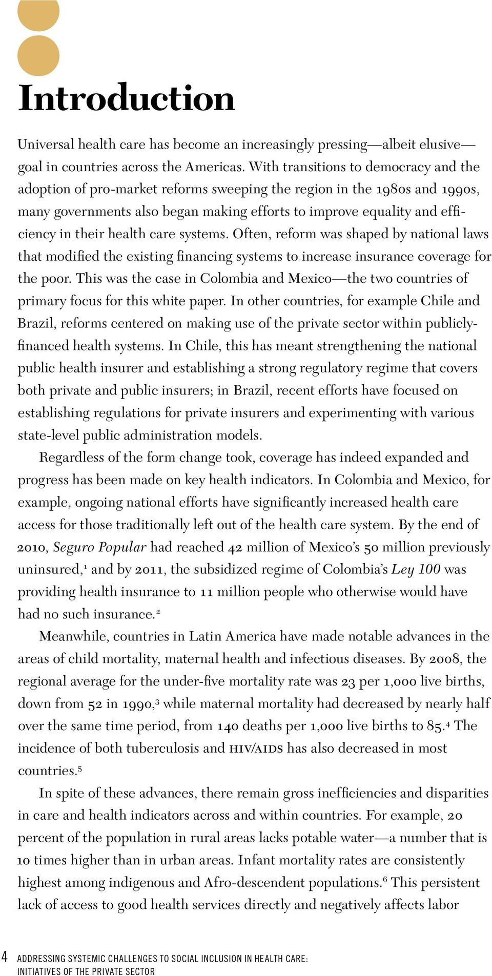 health care systems. Often, reform was shaped by national laws that modified the existing financing systems to increase insurance coverage for the poor.