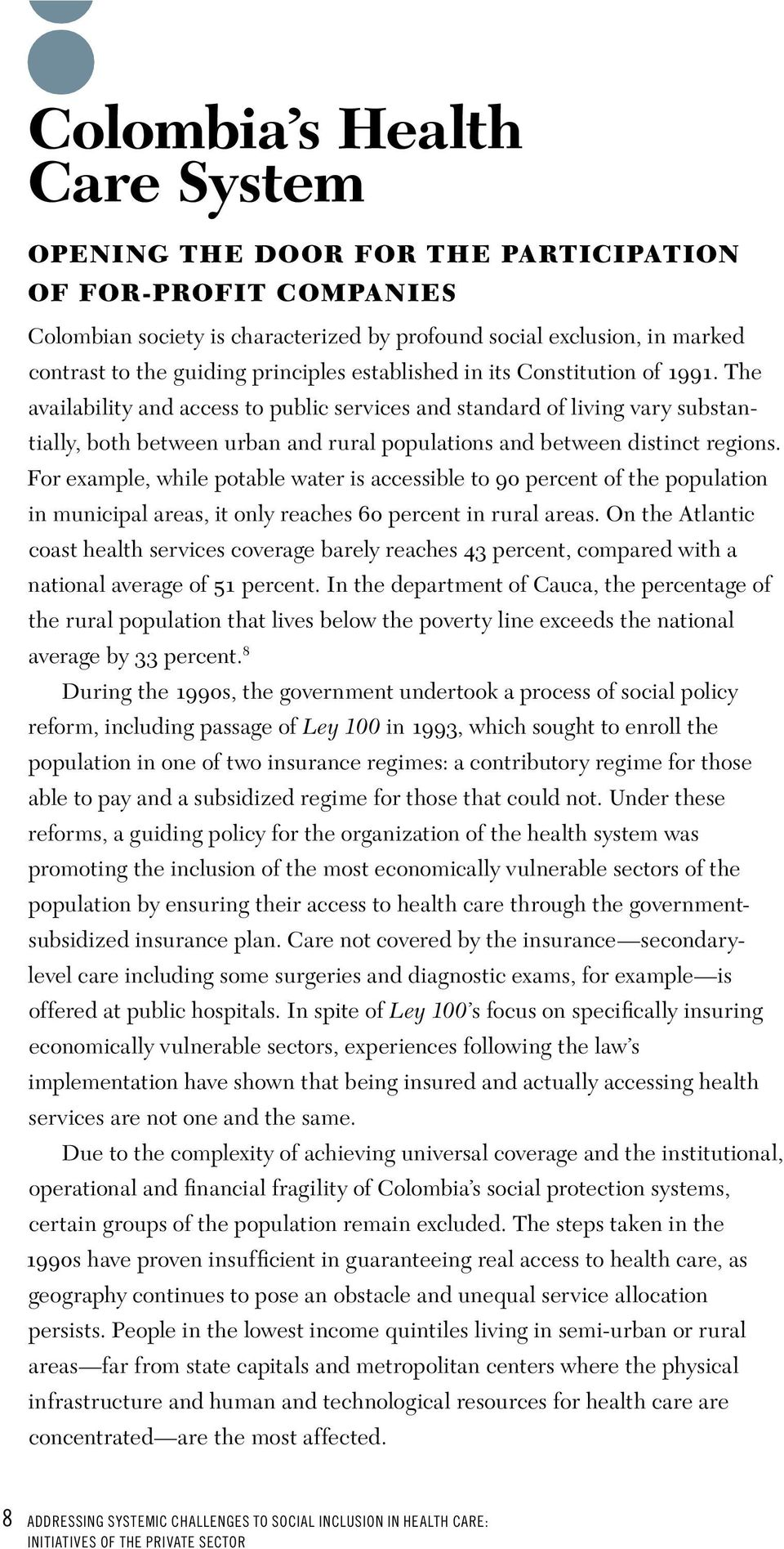 The availability and access to public services and standard of living vary substantially, both between urban and rural populations and between distinct regions.