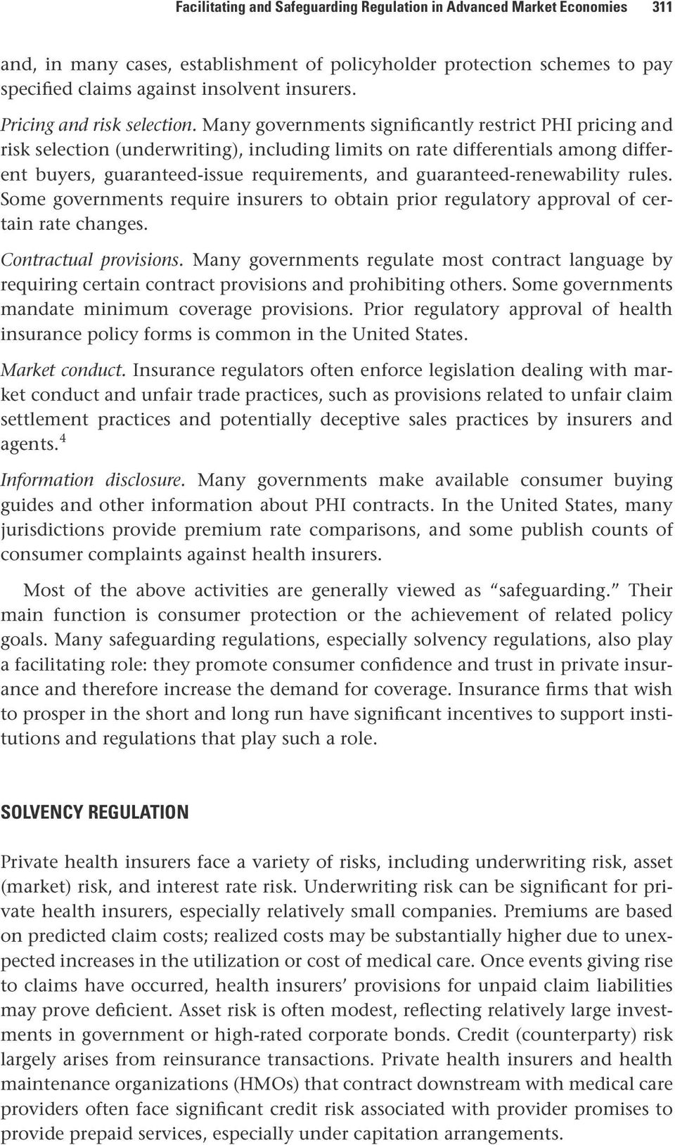 Many governments significantly restrict PHI pricing and risk selection (underwriting), including limits on rate differentials among different buyers, guaranteed-issue requirements, and