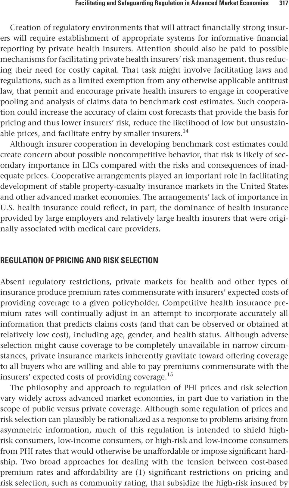 Attention should also be paid to possible mechanisms for facilitating private health insurers risk management, thus reducing their need for costly capital.