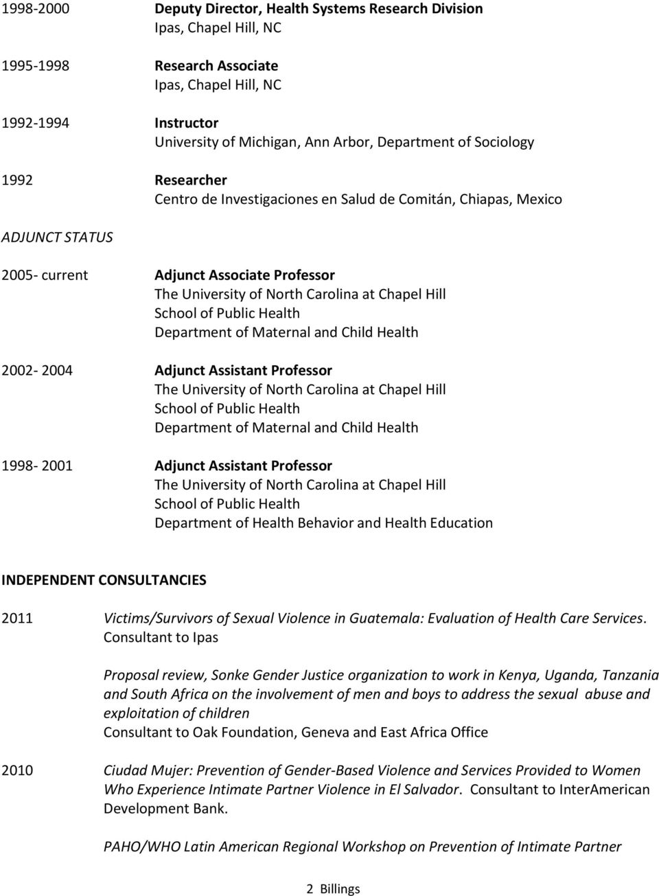 School of Public Health Department of Maternal and Child Health 2002-2004 Adjunct Assistant Professor The University of North Carolina at Chapel Hill School of Public Health Department of Maternal