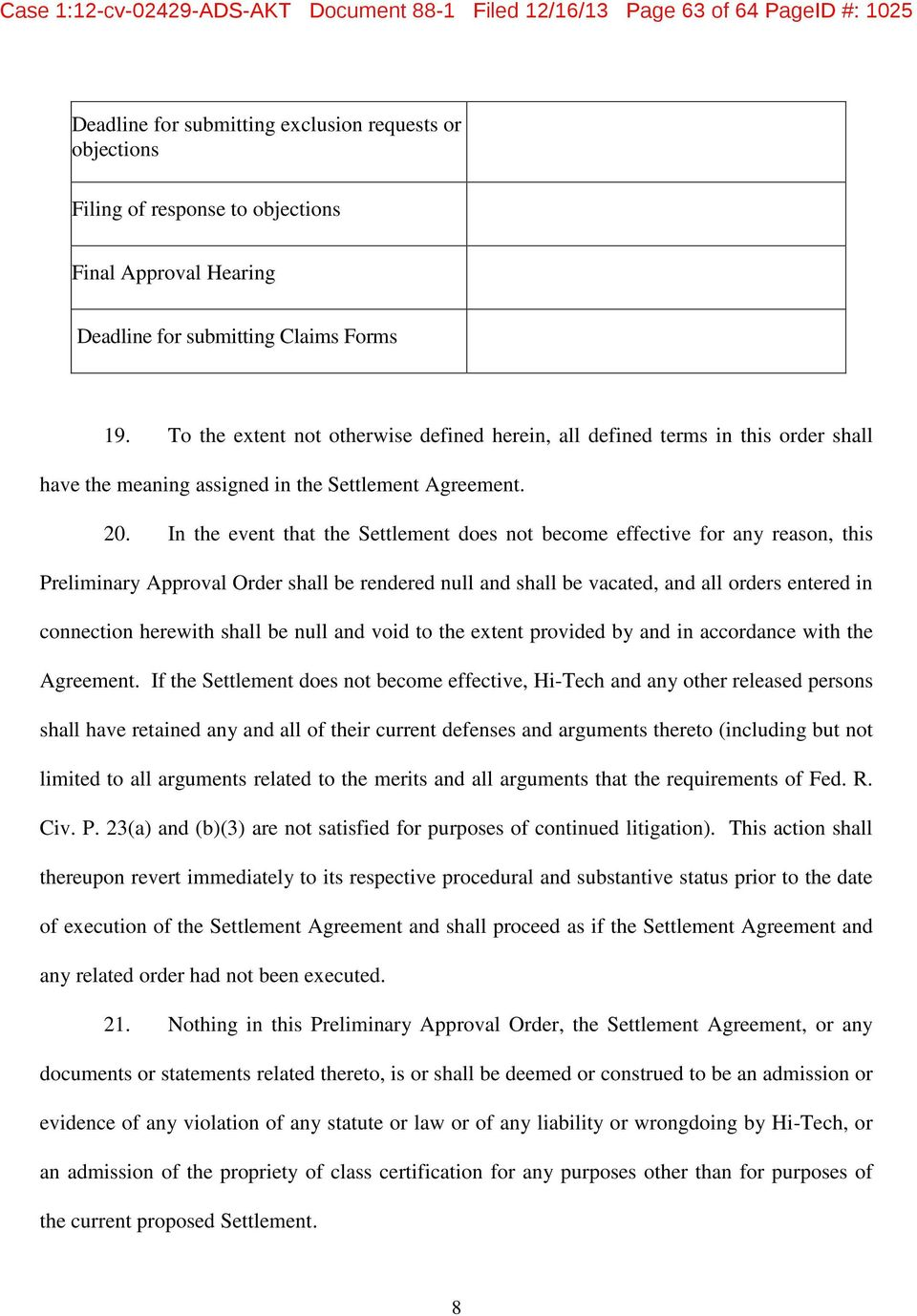 In the event that the Settlement does not become effective for any reason, this Preliminary Approval Order shall be rendered null and shall be vacated, and all orders entered in connection herewith