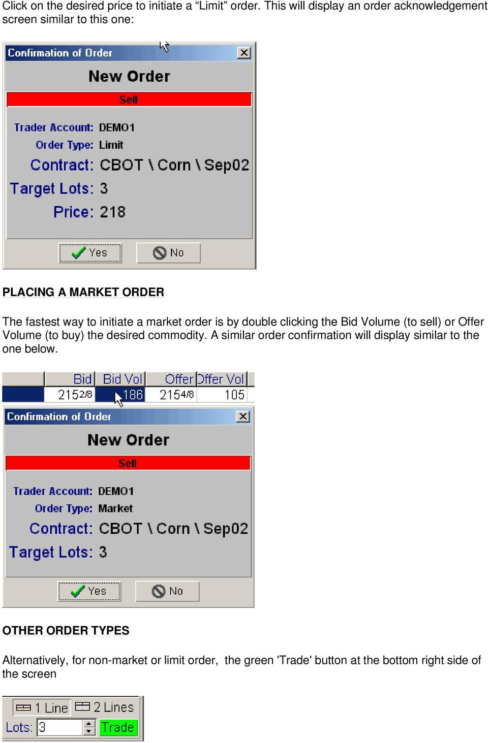 initiate a market order is by double clicking the Bid Volume (to sell) or Offer Volume (to buy) the desired commodity.