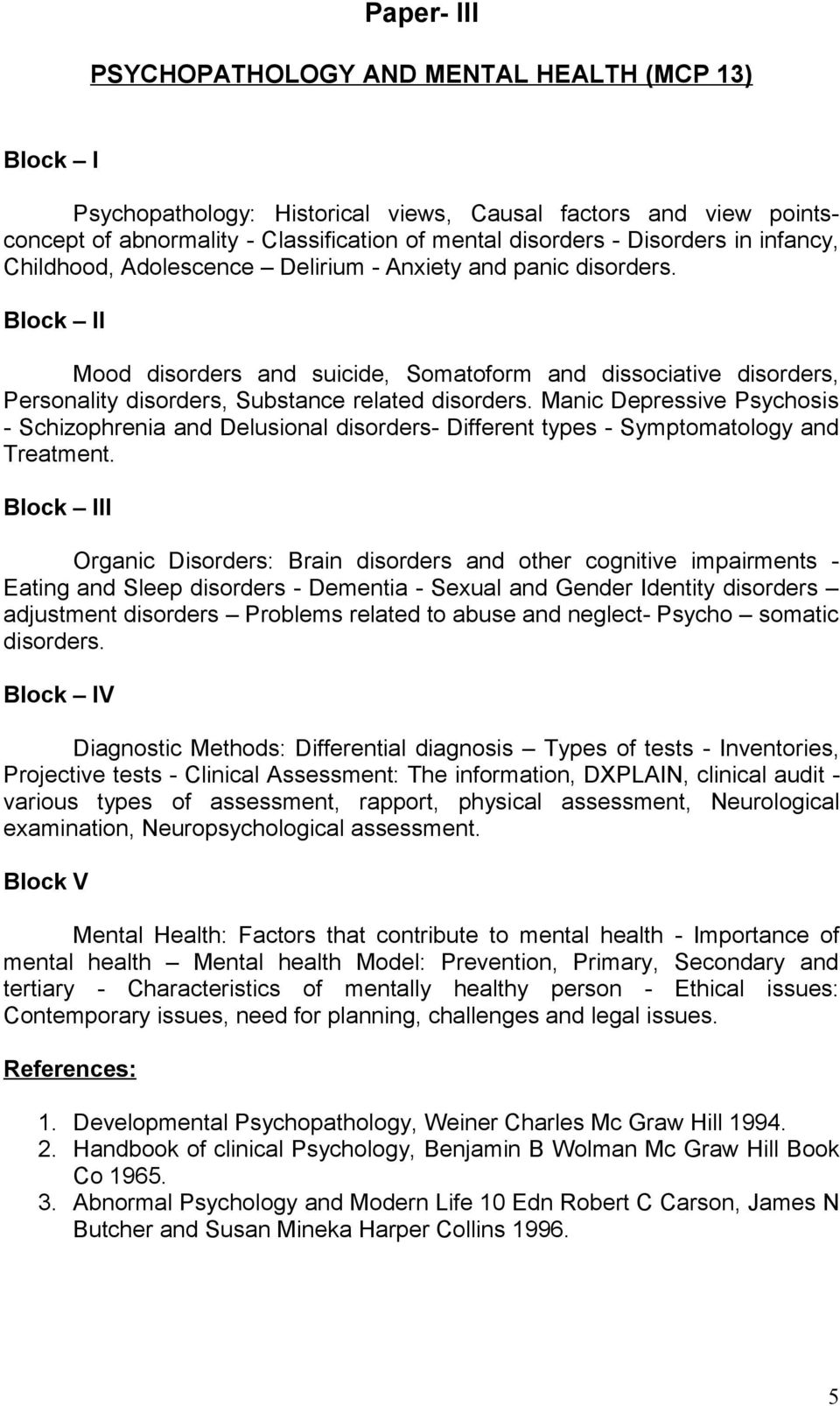 Block II Mood disorders and suicide, Somatoform and dissociative disorders, Personality disorders, Substance related disorders.
