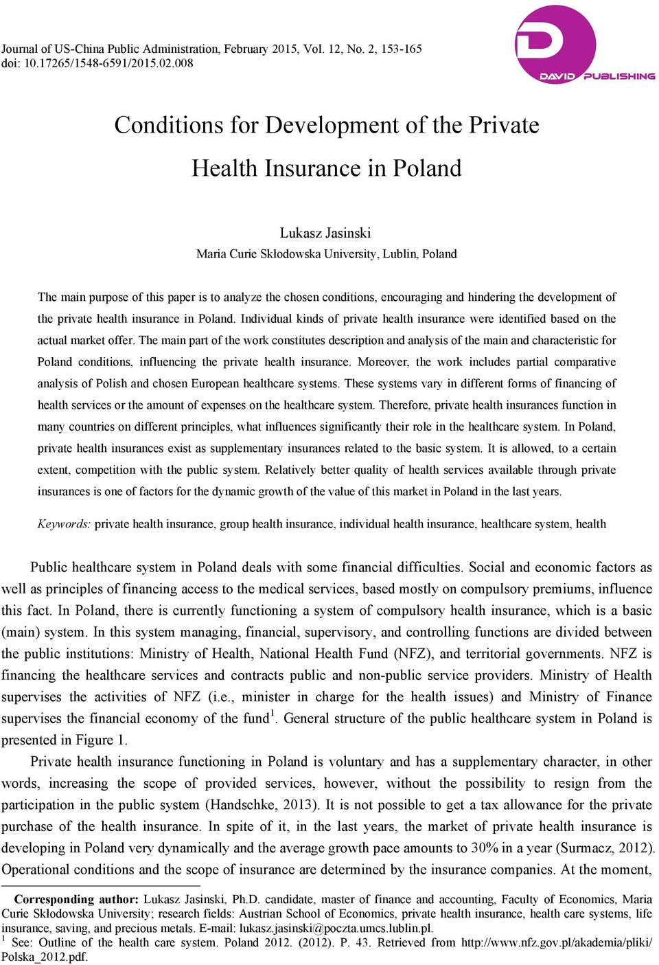 analyze the chosen conditions, encouraging and hindering the development of the private health insurance in Poland.