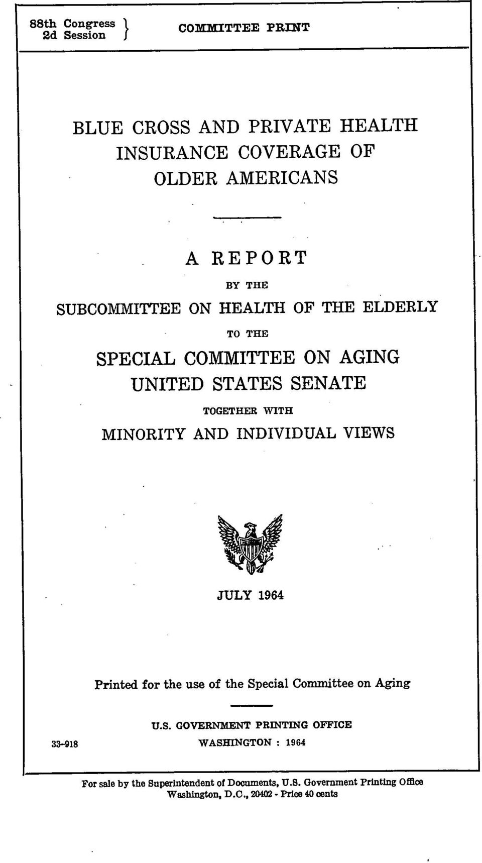 INDIVIDUAL VIEWS JULY 1964 Printed for the use of the Special Committee on Aging 33-918 U.S. GOVERNMENT PRINTING OFFICE WASHINGTON : 1964 For sale by the Superintendent of Documents, U.