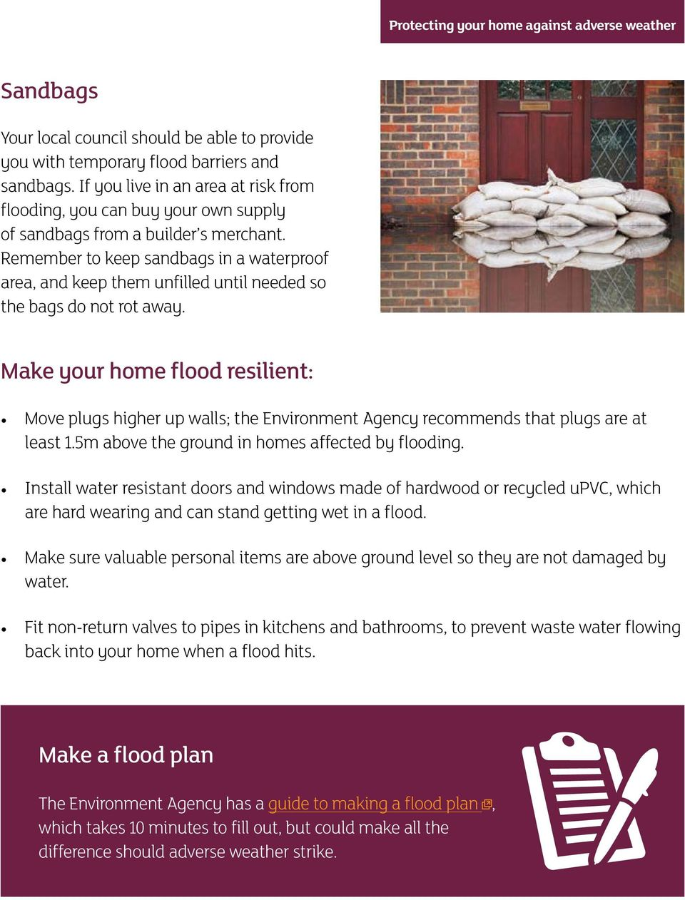 Remember to keep sandbags in a waterproof area, and keep them unfilled until needed so the bags do not rot away.