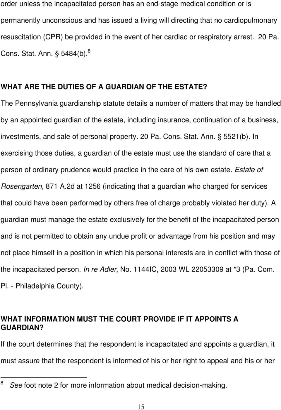 The Pennsylvania guardianship statute details a number of matters that may be handled by an appointed guardian of the estate, including insurance, continuation of a business, investments, and sale of