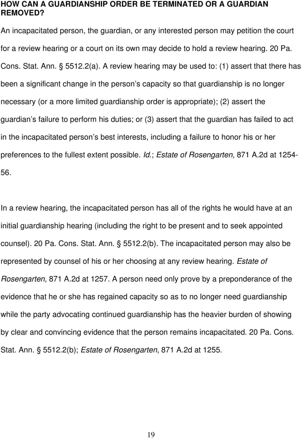 2(a). A review hearing may be used to: (1) assert that there has been a significant change in the person s capacity so that guardianship is no longer necessary (or a more limited guardianship order