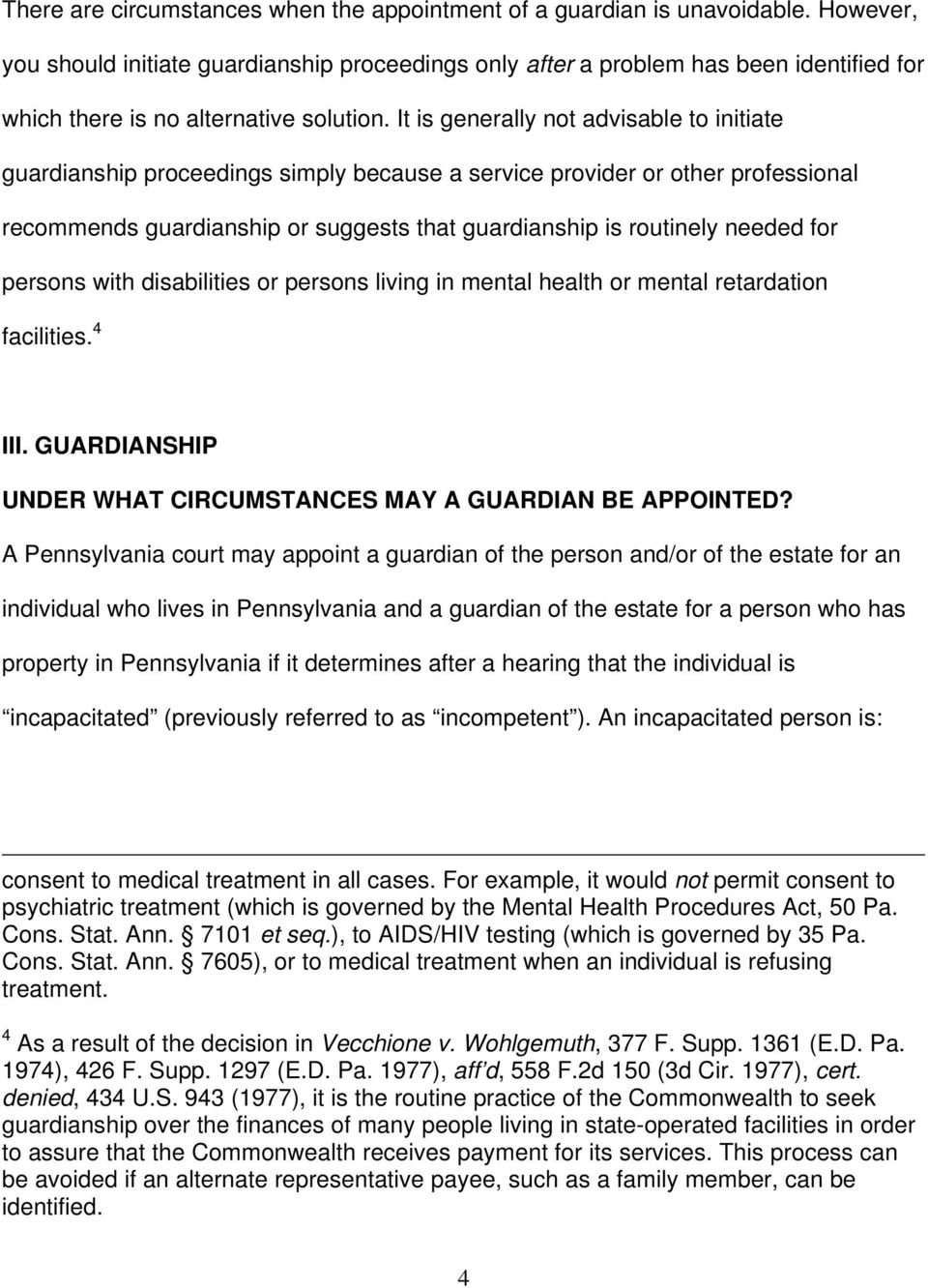 It is generally not advisable to initiate guardianship proceedings simply because a service provider or other professional recommends guardianship or suggests that guardianship is routinely needed