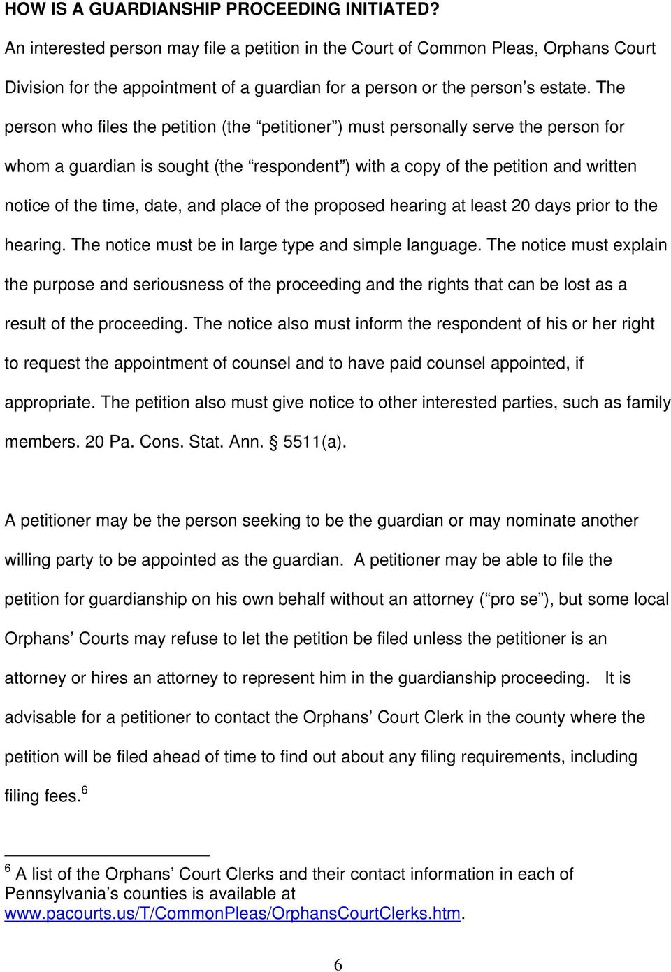 The person who files the petition (the petitioner ) must personally serve the person for whom a guardian is sought (the respondent ) with a copy of the petition and written notice of the time, date,