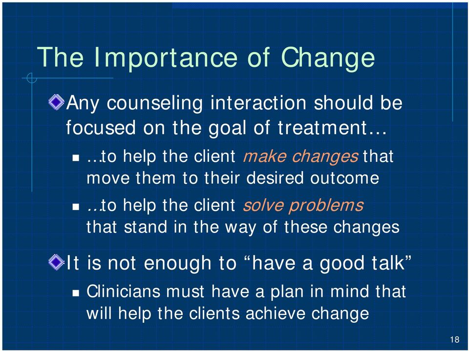 the client solve problems that stand in the way of these changes It is not enough to have