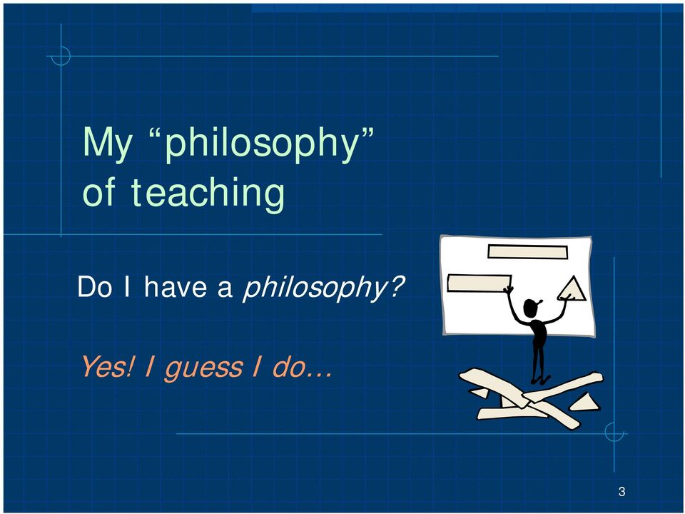 have a philosophy?