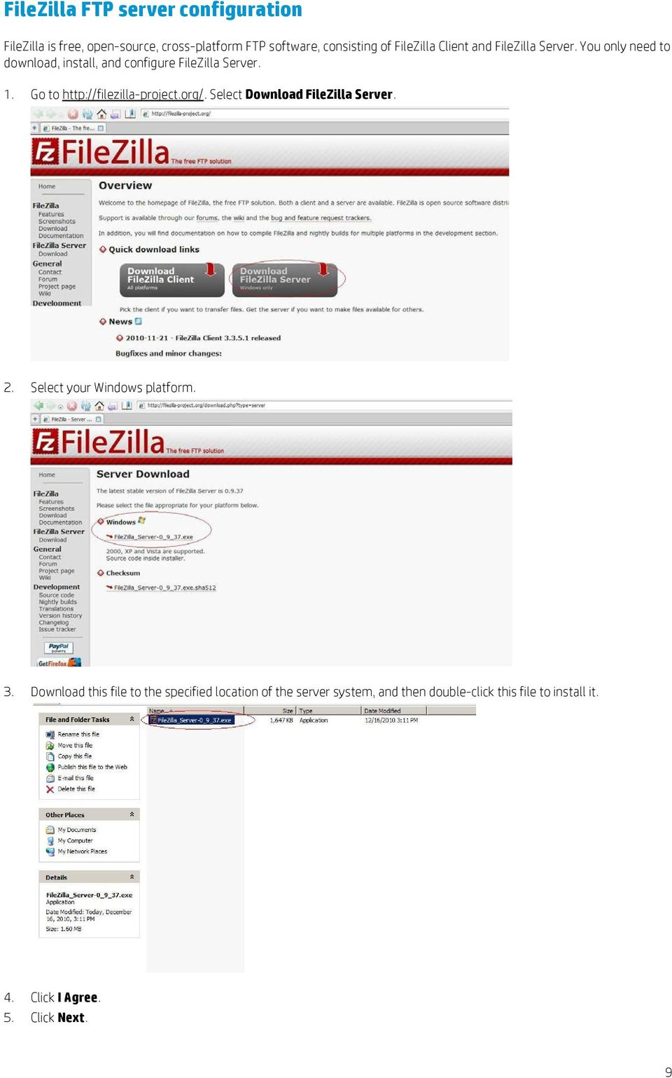 Go to http://filezilla-project.org/. Select Download FileZilla Server. 2. Select your Windows platform. 3.