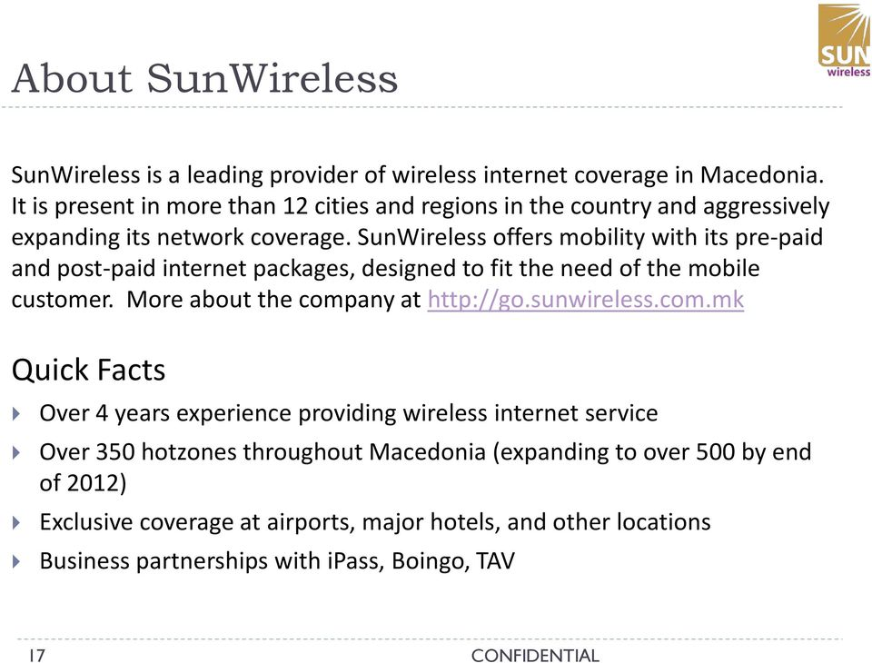 SunWireless offers mobility with its pre-paid and post-paid internet packages, designed to fit the need of the mobile customer. More about the company at http://go.