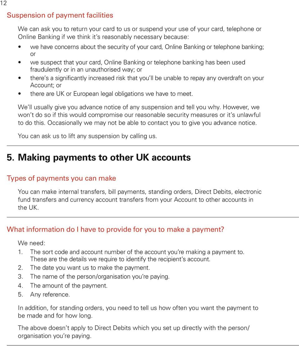 or there s a significantly increased risk that you ll be unable to repay any overdraft on your Account; or there are UK or European legal obligations we have to meet.