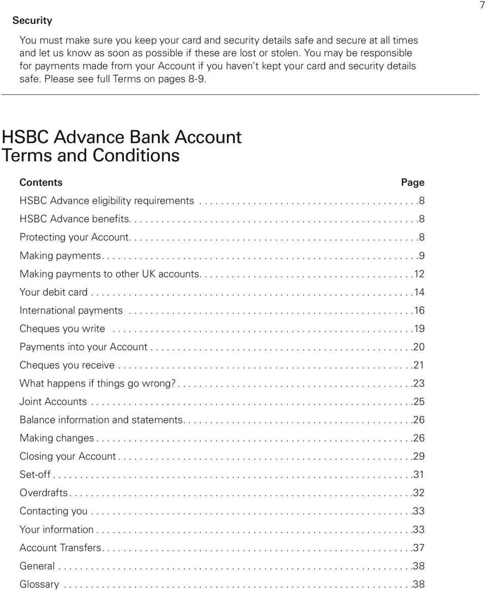 7 HSBC Advance Bank Account Terms and Conditions Contents Page HSBC Advance eligibility requirements.........................................8 HSBC Advance benefits......................................................8 Protecting your Account.