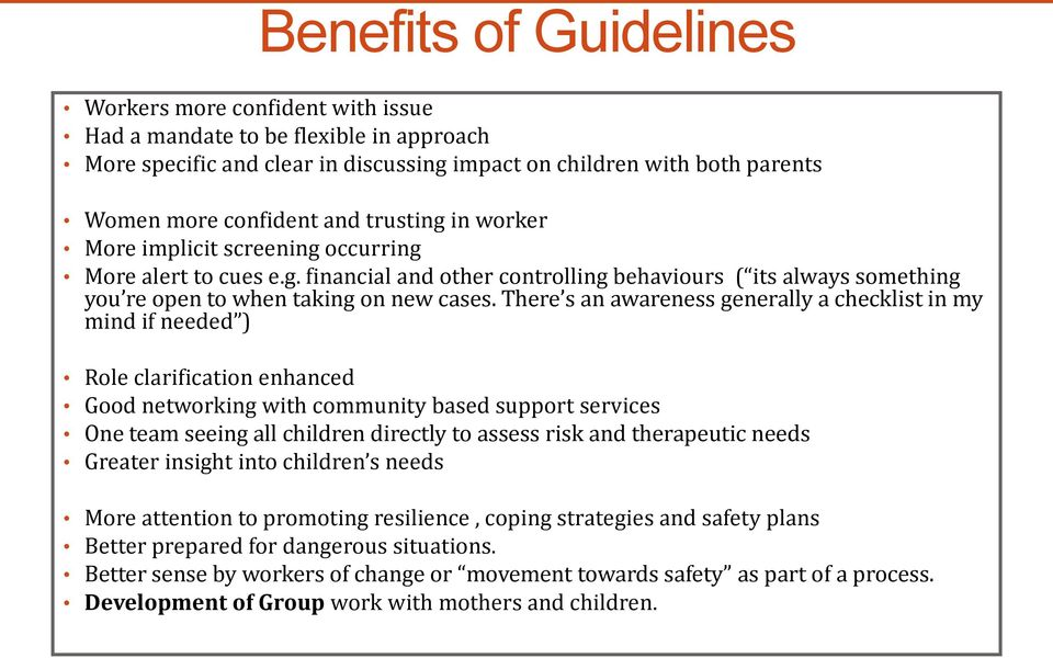 There s an awareness generally a checklist in my mind if needed ) Role clarification enhanced Good networking with community based support services One team seeing all children directly to assess