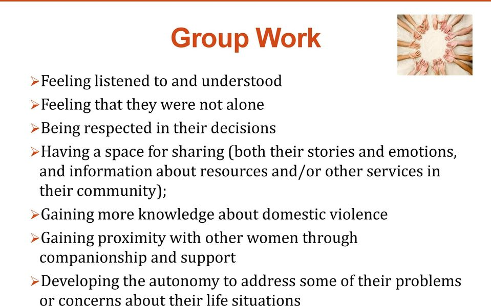 in their community); Gaining more knowledge about domestic violence Gaining proximity with other women through