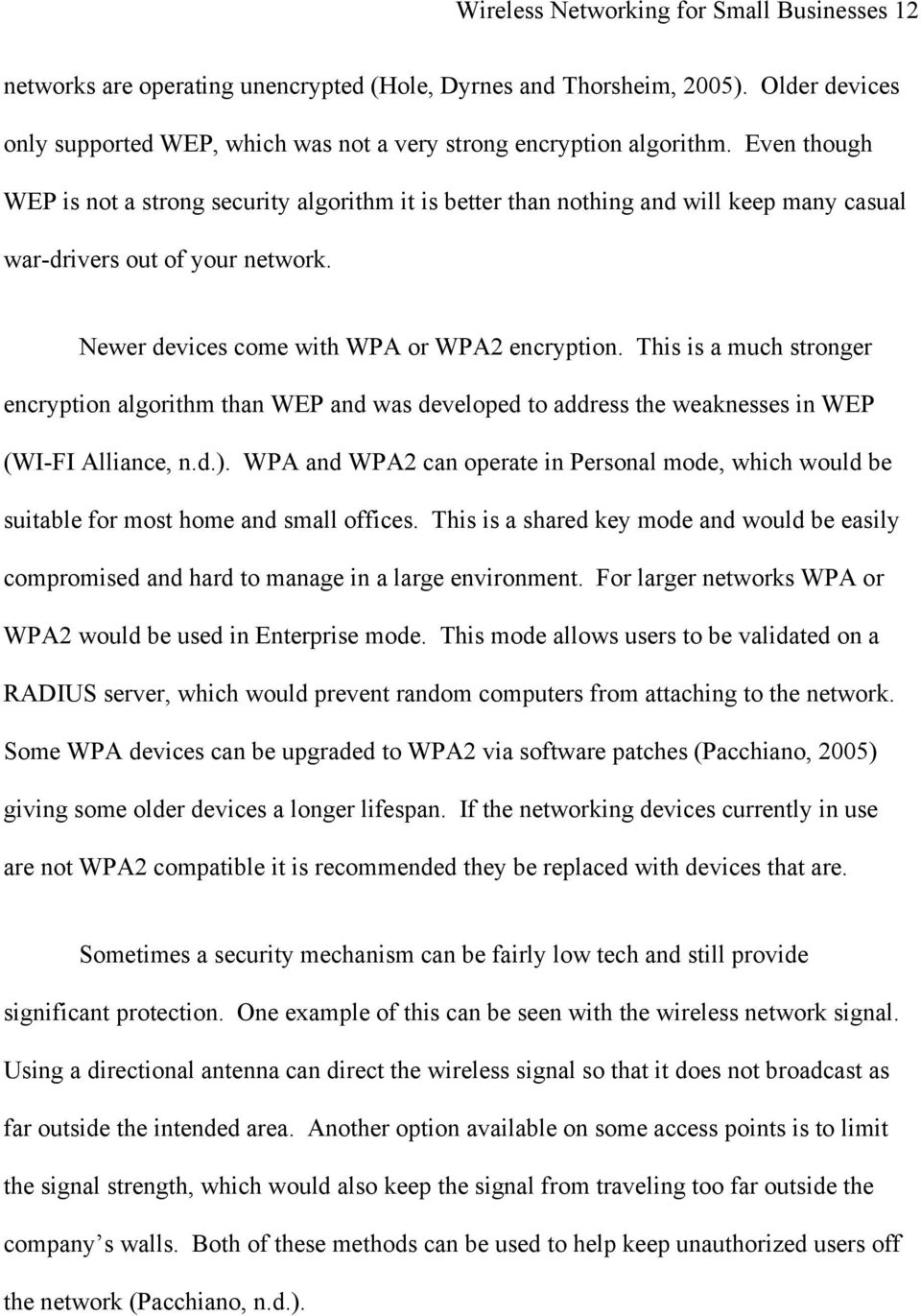 This is a much stronger encryption algorithm than WEP and was developed to address the weaknesses in WEP (WI-FI Alliance, n.d.).