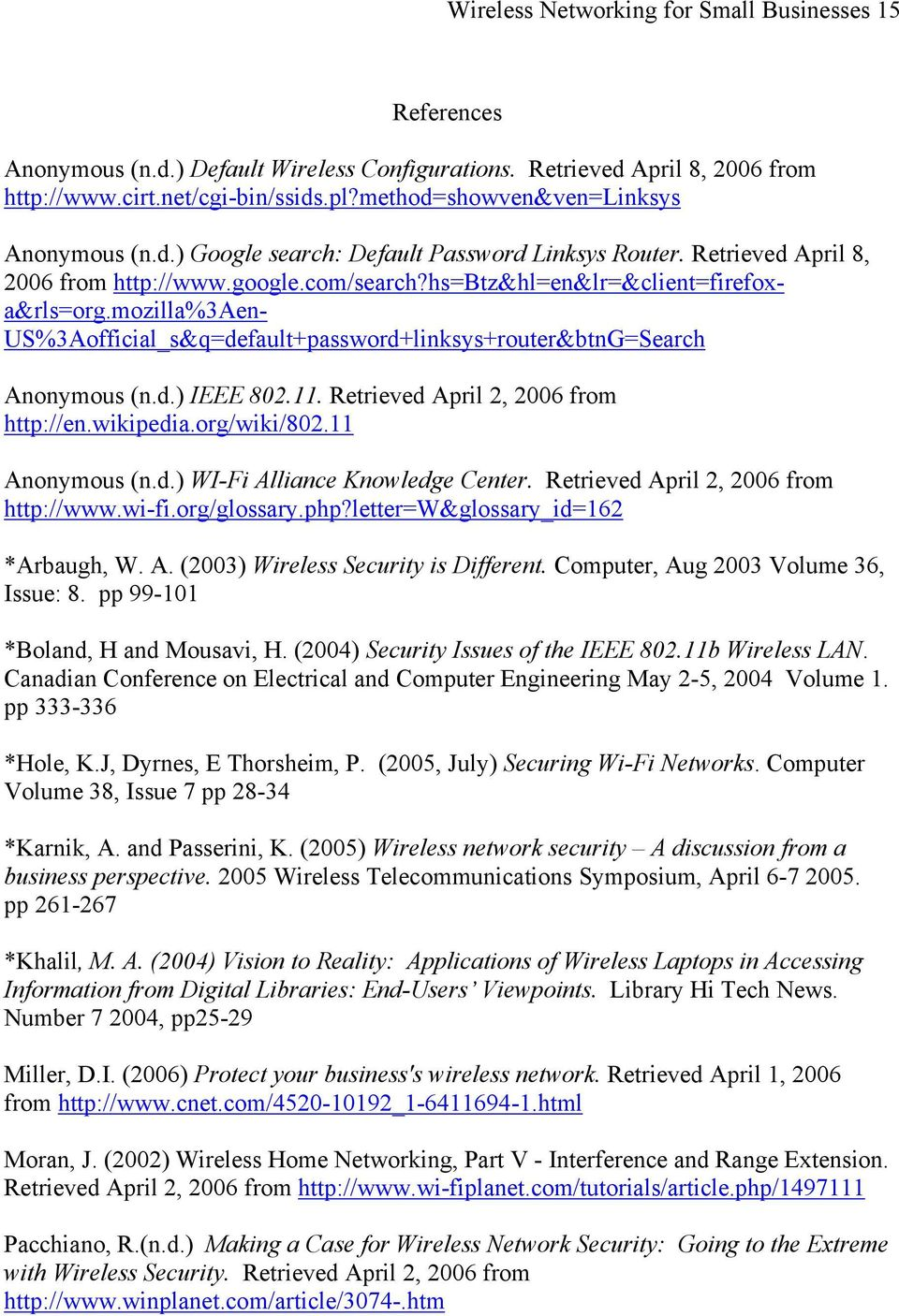 mozilla%3aen- US%3Aofficial_s&q=default+password+linksys+router&btnG=Search Anonymous (n.d.) IEEE 802.11. Retrieved April 2, 2006 from http://en.wikipedia.org/wiki/802.11 Anonymous (n.d.) WI-Fi Alliance Knowledge Center.